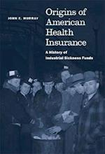 Origins of American Health Insurance (Yale Series in Economic And Financial History)