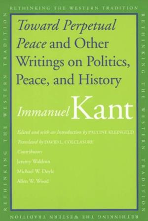 Toward Perpetual Peace and Other Writings on Politics, Peace, and History af Immanuel Kant