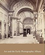 Art and the Early Photographic Album (STUDIES IN THE HISTORY OF ART)