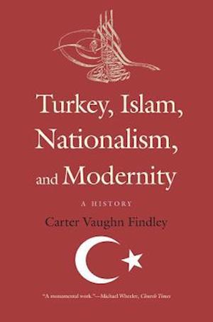Turkey, Islam, Nationalism, and Modernity
