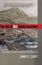 The Art of Not Being Governed (Yale Agrarian Studies Series)