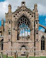 The Architecture of the Scottish Medieval Church, 1100-1560 (Paul Mellon Centre for Studies in British Art)