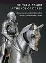 Princely Armor in the Age of Durer (Philadelphia Museum of Art)