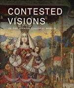 Contested Visions in the Spanish Colonial World af Luisa Elena Alcala, Carolyn Dean, William B Taylor