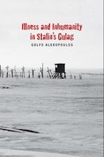 Illness and Inhumanity in Stalin's Gulag (The Yale hoover Series on Authoritarian Regimes)
