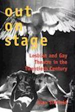Out on Stage: Lesbian and Gay Theatre in the Twentieth Century