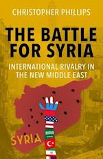 The Battle for Syria af Christopher Phillips
