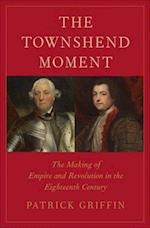 The Townshend Moment (The Lewis Walpole Series in Eighteenth-Century Culture and History)