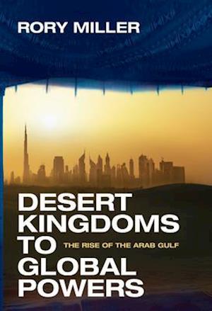 Desert Kingdoms to Global Powers af Rory Miller
