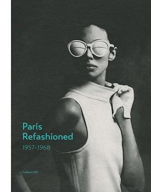 Bog, hardback Paris Refashioned, 1957-1968 af Colleen Hill
