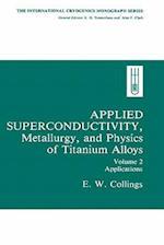 Applied Superconductivity, Metallurgy, and Physics of Titanium Alloys: : Volume 2: Applications