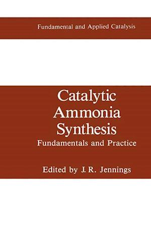 Catalytic Ammonia Synthesis : Fundamentals and Practice