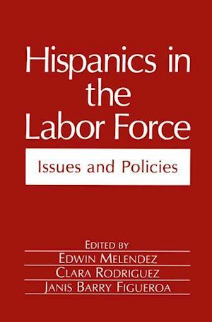 Hispanics in the Labor Force : Issues and Policies