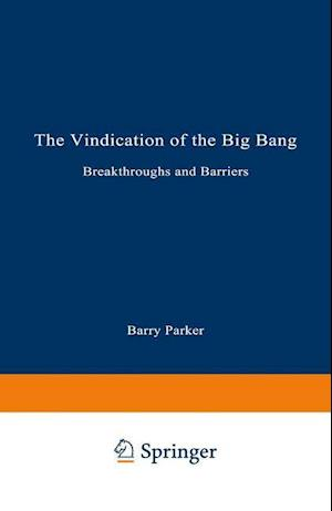 The Vindication of the Big Bang: Breakthroughs and Barriers