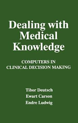 Dealing with Medical Knowledge : Computers in Clinical Decision Making