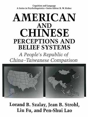 American and Chinese Perceptions and Belief Systems : A People's Republic of China-Taiwanese Comparison