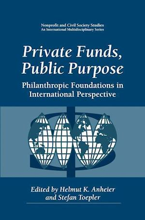 Private Funds, Public Purpose : Philanthropic Foundations in International Perspective