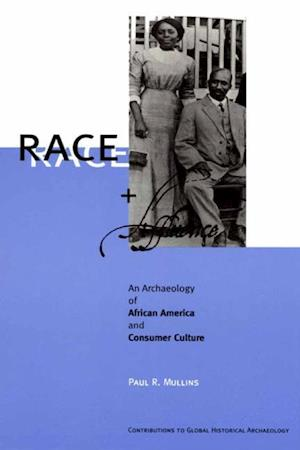 Race and Affluence : An Archaeology of African America and Consumer Culture