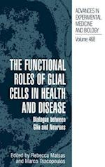 The Functional Roles of Glial Cells in Health and Disease (ADVANCES IN EXPERIMENTAL MEDICINE AND BIOLOGY, nr. 468)