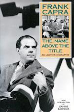 The Name Above the Title af John Ford, Frank Capra, Jeanine Basinger