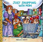 Just Shopping With Mom (Little Critter)