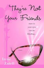 They're Not Your Friends