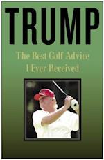 Trump: The Best Golf Advice I Ever Received af Donald J Trump