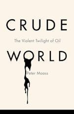 Crude World af Peter Maass