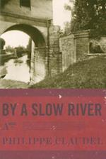 By a Slow River af Philippe Claudel