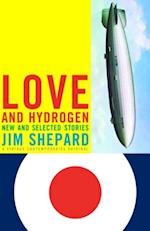 Love and Hydrogen af Jim Shepard