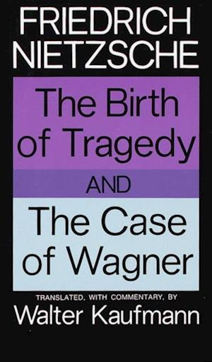 Birth of Tragedy and The Case of Wagner af Friedrich Nietzsche