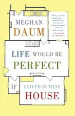 Life Would Be Perfect If I Lived in That House af Meghan Daum