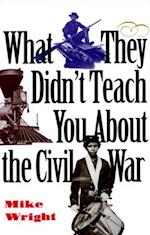 What They Didn't Teach You About the Civil War af Mike Wright