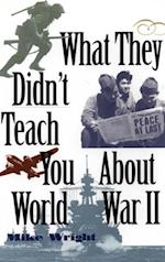 What They Didn't Teach You About World War II af Mike Wright