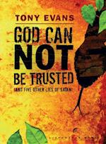 God Can Not Be Trusted (and Five Other Lies of Satan) (Lifechange Books)