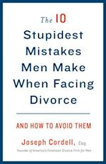 10 Stupidest Mistakes Men Make When Facing Divorce