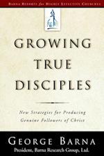 Growing True Disciples (Barna Reports)
