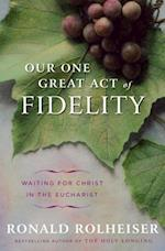 Our One Great Act of Fidelity af Ronald Rolheiser