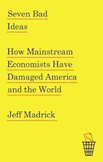 Seven Bad Ideas af Jeff Madrick