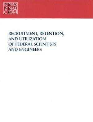 Recruitment, Retention, and Utilization of Federal Scientists and Engineers