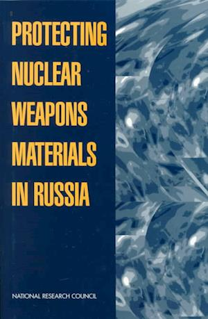 Protecting Nuclear Weapons Material in Russia