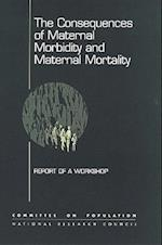 The Consequences of Maternal Morbidity and Maternal Mortality