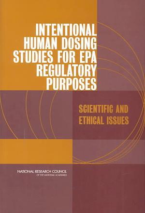Intentional Human Dosing Studies for EPA Regulatory Purposes