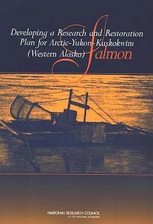 Developing a Research and Restoration Plan for Arctic-Yukon-Kuskokwim (Western Alaska) Salmon