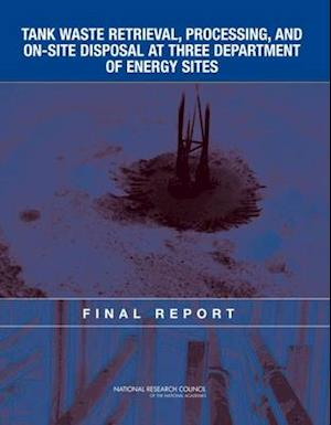 Tank Waste Retrieval, Processing, and On-site Disposal at Three Department of Energy Sites