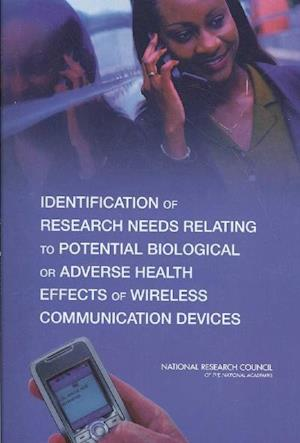 Identification of Research Needs Relating to Potential Biological or Adverse Health Effects of Wireless Communication Devices