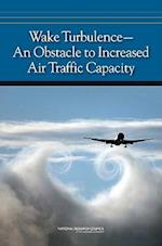 Wake Turbulence--An Obstacle to Increased Air Traffic Capacity
