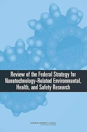 Review of Federal Strategy for Nanotechnology-Related Environmental, Health, and Safety Research