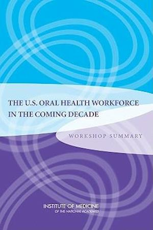 U.S. Oral Health Workforce in the Coming Decade