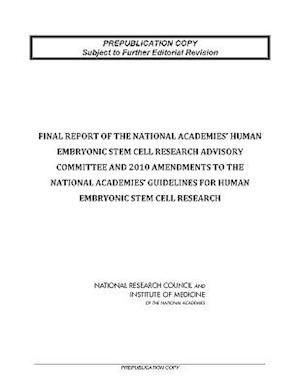 Final Report of the National Academies' Human Embryonic Stem Cell Research Advisory Committee and 2010 Amendments to the National Academies' Guidelines for Human Embryonic Stem Cell Research